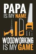 Papa is my Name, Woodworking is my Game: Woodworking Notebook Journal 120 pages of blank lined paper (6x9) Gift for woodworkers and carpenters for Fat