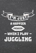 I'm Just A Happier Person When I Play Juggling: Juggling Notebook, Planner or Journal Size 6 x 9 110 Lined Pages Office Equipment, Supplies Funny Jugg