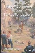 La Franc-Ma?onnerie et ses Textes Fondateurs