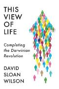 This View of Life Completing the Darwinian Revolution