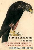 A Most Remarkable Creature: The Hidden Life and Epic Journey of the Worlds Smartest Birds of Prey