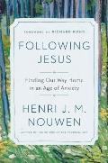 Following Jesus Finding Our Way Home in an Age of Anxiety