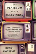 Platinum Age of Television From I Love Lucy to the Walking Dead How TV Became Terrific