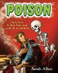 Poison Deadly Deeds Perilous Professions & Murderous Medicines