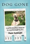 Dog Gone: A Lost Pets Extraordinary Journey and the Family Who Brought Him Home