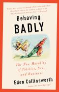 Behaving Badly The New Morality in Politics Sex & Business