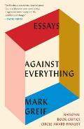 Against Everything Essays 2004 2015
