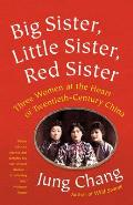 Big Sister Little Sister Red Sister Three Women at the Heart of Twentieth Century China