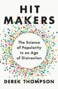 The Hit Makers: The Science of Popularity in an Age of Distraction
