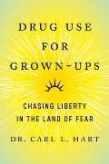Drug Use for Grown Ups Chasing Liberty in the Land of Fear
