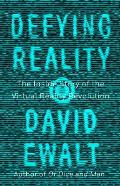 Defying Reality The Inside Story of the Virtual Reality Revolution
