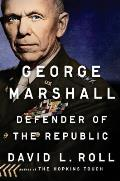 George Marshall Defender of the Republic