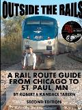 Outside the Rails: A Rail Route Guide from Chicago to St. Paul, MN (Second Edition)