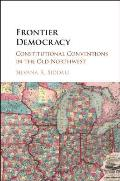 Frontier Democracy: Constitutional Conventions in the Old Northwest