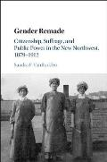 Gender Remade: Citizenship, Suffrage, and Public Power in the New Northwest, 1879-1912