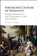Nietzsche's Culture of Humanity: Beyond Aristocracy and Democracy in the Early Period
