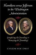 Hamilton Versus Jefferson in the Washington Administration: Completing the Founding or Betraying the Founding?