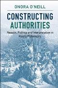 Constructing Authorities Reason Politics & Interpretation in Kants Philosophy