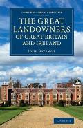 The Great Landowners of Great Britain and Ireland: A List of All Owners of Three Thousand Acres and Upwards, Worth 3,000 a Year, in England, Scotland,