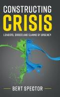Constructing Crisis: Leaders, Crises and Claims of Urgency