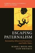 Escaping Paternalism: Rationality, Behavioral Economics, and Public Policy