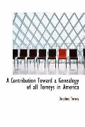 A Contribution Toward a Genealogy of All Torreys in America