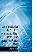 Les Demoiselles de St. Cyr; Com Die. with Introd. and Notes by Victor Oger