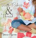 With Fabric & Thread: More Than 20 Inspired Quilting & Sewing Patterns [With Pattern(s)]