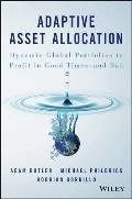 Adaptive Asset Allocation: Dynamic Global Portfolios to Profit in Good Times - And Bad