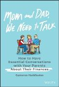 Mom & Dad We Need to Talk How to Have Essential Conversations with Your Parents About Their Finances
