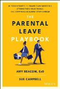 Parental Leave Playbook 10 Touchpoints to Transition Smoothly Strengthen Your Family & Continue Building your Career