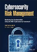 Cybersecurity Risk Management: Mastering the Fundamentals Using the Nist Cybersecurity Framework