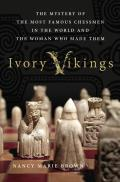 Ivory Vikings The Mystery of the Most Famous Chessmen in the World & the Woman Who Made Them