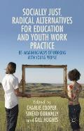 Socially Just, Radical Alternatives for Education and Youth Work Practice: Re-Imagining Ways of Working with Young People