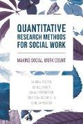 Quantitative Research Methods for Social Work: Making Social Work Count