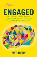 Engaged: The Neuroscience Behind Creating Productive People in Successful Organizations
