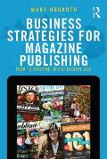 Business Strategies for Magazine Publishing: How to Survive in the Digital Age