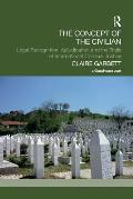 The Concept of the Civilian: Legal Recognition, Adjudication and the Trials of International Criminal Justice