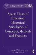 World Yearbook of Education 2018: Uneven Space-Times of Education: Historical Sociologies of Concepts, Methods and Practices