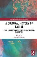 A Cultural History of Famine: Food Security and the Environment in India and Britain