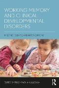 Working Memory and Clinical Developmental Disorders: Theories, Debates and Interventions