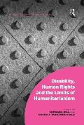 Disability, Human Rights and the Limits of Humanitarianism. Edited by Michael Gill, Cathy J. Schlund-Vials