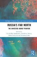 Russia's Far North: The Contested Energy Frontier