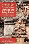 Psychoanalytic Perspectives on Knowing and Being Known: In Theory and Clinical Practice
