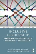 Inclusive Leadership: Transforming Diverse Lives, Workplaces, and Societies