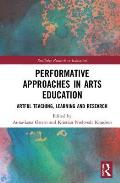 Performative Approaches in Arts Education: Artful Teaching, Learning and Research