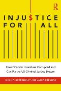 Injustice for All: How Financial Incentives Corrupted and Can Fix the US Criminal Justice System