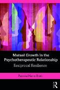 Mutual Growth in the Psychotherapeutic Relationship: Reciprocal Resilience