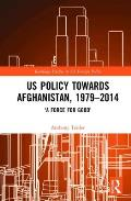 US Policy Towards Afghanistan, 1979-2014: 'A Force for Good'