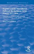 England and the International Policy of the European Great Powers 1871 - 1914